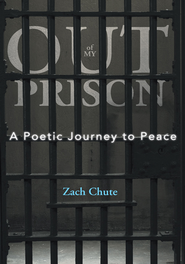 Out of My Prison: A Poetic Journey to Peace - eBook  -     By: Zach Chute