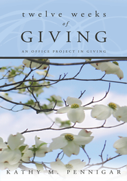 Twelve Weeks of Giving: An Office Project in Giving - eBook  -     By: Kathy M. Pennigar