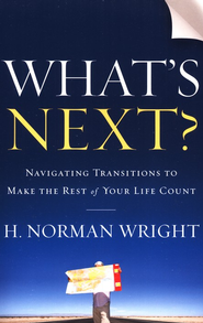What's Next?: Navigating Transitions to Make the Rest of Your Life Count - eBook  -     By: H. Norman Wright
