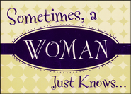 Sometimes, a Woman Just Knows. . .:  -