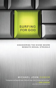 Surfing for God: Discovering the Divine Desire Beneath Sexual Struggle - eBook  -     By: Michael Cusick