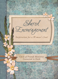 Shared Encouragement: Inspiration for a Woman's Heart,  Circle of Friends Series  -              By: Circle of Friends Ministries