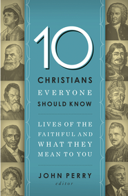 10 Christians Everyone Should Know: Lives of the Faithful and What They Mean to You - eBook  -     Edited By: John Perry     By: John Perry(Ed.)