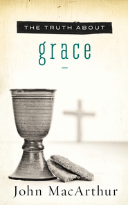 The Truth About Grace - eBook  -     By: John MacArthur