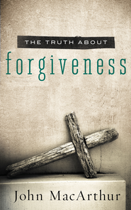 The Truth About Forgiveness - eBook  -     By: John MacArthur