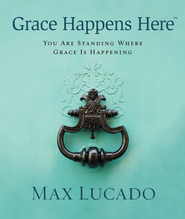 Grace Happens Here - eBook  -     By: Max Lucado