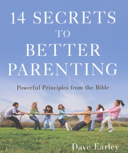 14 Secrets to Better Parenting: Powerful Principles from the Proverbs  -     By: Dave Earley