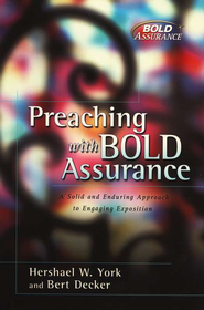 Preaching with Bold Assurance: A Solid and Enduring Approach to Persuasive Communication  -     By: Hershael W. York, Bert Decker