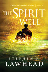 The Spirit Well - eBook  -     By: Stephen R. Lawhead