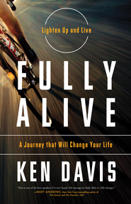 Fully Alive: Lighten Up and Live Again-A Journey that Will Change Your LIfe - eBook  -     By: Ken Davis