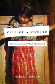 Call of A Coward: The God of Moses and the Middle-Class Housewife - eBook  -     By: Marcia Moston