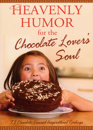 Heavenly Humor for the Chocolate Lover's Soul: 75 Chocolate-Covered Inspirational Readings  -