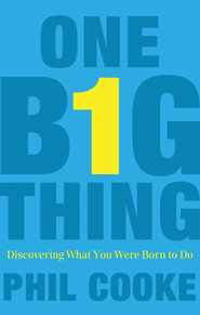 One Big Thing: Discovering What You Were Born to Do - eBook  -     By: Phil Cooke