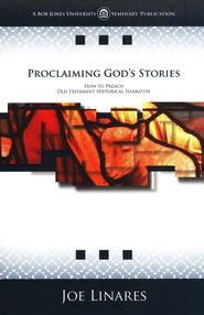 Proclaiming God's Stories: How to Preach Old Testament Historical Narrative  -     By: Joe Linares