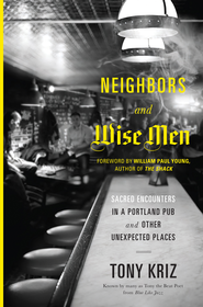 Neighbors and Wise Men: Sacred Encounters in a Portland Pub and Other Unexpected Places - eBook  -     By: Tony Kriz
