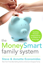 The MoneySmart Family System: Teaching Financial Independence to Children of Every Age - eBook  -     By: Steve Economides, Annette Economides