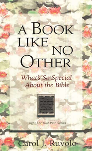 A Book Like No Other: What's So Special About the Bible. Light For Your Path Series  -     By: Carol J. Ruvolo