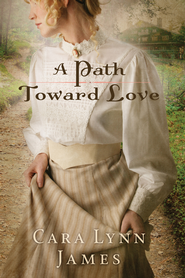 A Path Toward Love - eBook  -     By: Cara James