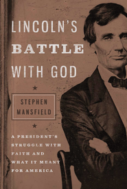Lincoln's Battle with God: A President's Struggle with Faith and What It Meant for America - eBook  -     By: Stephen Mansfield