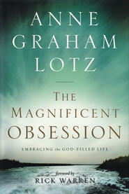 The Magnificent Obsession: Embracing the God-Filled   Life  -     By: Anne Graham Lotz