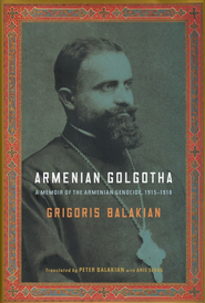 Armenian Golgotha: A Memoir of the Armenian Genocide, 1915-1918  -     Edited By: Peter Balakian, Aris Sevag     By: Grigoris Balakian