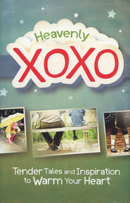 Heavenly XOXO: Tender Tales and Inspiration to Warm Your Heart  -