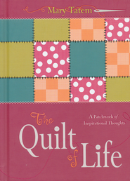 Quilt of Life: A Patchwork of Inspirational Thoughts  -     By: Mary Tatem