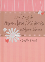 50 Ways to Improve Your Relationship with Your Husband  -     By: MariLee Parrish