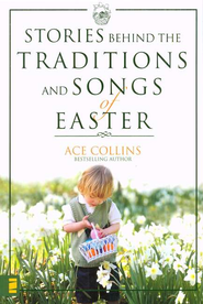 Stories Behind the Traditions and Songs of Easter  -              By: Ace Collins