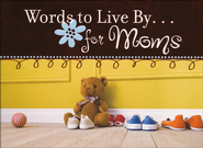 Words to Live By. . .for Moms  -