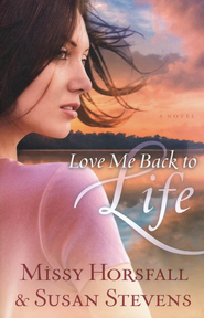 Love Me Back to Life  -     By: Missy Horsfall, Susan Stevens