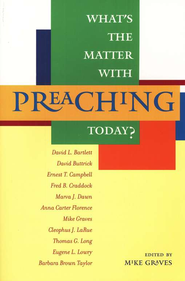 What's the Matter With Preaching Today?  -              Edited By: Mike Graves                   By: Mike Graves, ed.