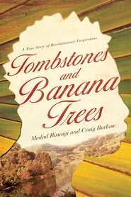 Tombstones and Banana Trees: A True Story of Revolutionary Forgiveness - eBook  -     By: Madad Birungi