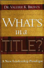 What's In A Title?: A New Leadership Paradigm - eBook  -     By: Dr. Valerie K. Brown