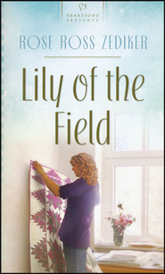 Lily of the Field  -     By: Rose Ross Zediker