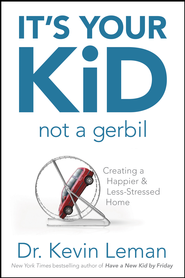 It's Your Kid, Not a Gerbil: Creating a Happier & Less-Stressed Home - eBook  -     By: Dr. Kevin Leman