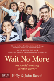 Wait No More: One Family's Amazing Adoption Journey - eBook  -     By: John Rosati, Kelly Rosati