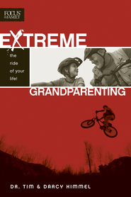 Extreme Grandparenting: The Ride of Your Life! - eBook  -     By: Tim Kimmel, Darcy Kimmel