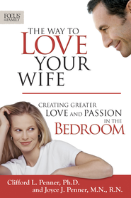 The Way to Love Your Wife: Creating Greater Love and Passion in the Bedroom - eBook  -     By: Clifford L. Penner, Joyce J. Penner