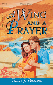 A Wing And A Prayer - eBook  -     By: Tracie Peterson