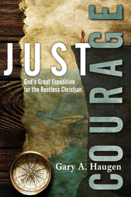 Just Courage: God's Great Expedition for the Restless Christian - eBook  -     By: Gary A. Haugen