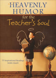 Heavenly Humor for the Teacher's Soul: 75 Inspirational Readings (with Class!)  -