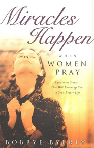 Miracles Happen When Women Pray  -     By: Bobbye Byerly