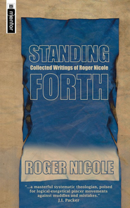 Standing Forth: Collected Writings of Roger Nicole  -     By: Roger Nicole