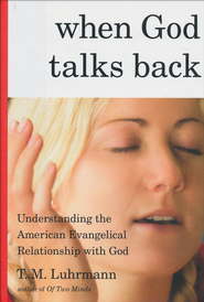 When God Talks Back: Understanding the American Evangelical Relationship with God  -              By: T.M. Luhrmann
