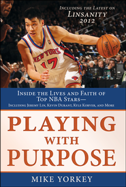 Playing With Purpose: Basketball: Inside the Lives and Faith of Top NBA Stars  -              By: Mike Yorkey