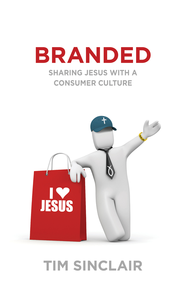 Branded: Sharing Jesus with a Consumer Culture - eBook  -     By: Tim Sinclair