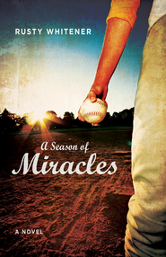 A Season of Miracles: A Novel - eBook  -     By: Rusty Whitener