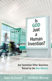 Is God Just a Human Invention?: And Seventeen Other Questions Raised by the New Atheists - eBook  -     By: Sean McDowell, Jonathan Morrow