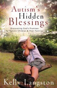 Autism's Hidden Blessings: Discovering God's Promises for Autistic Children & Their Families - eBook  -     By: Kelly Langston